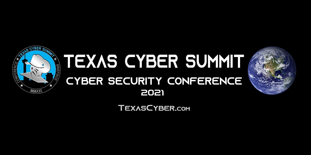 Texas Cyber Summit IV. October 29-30th, 2021 – FREE virtual access – 50% off in-person attendance